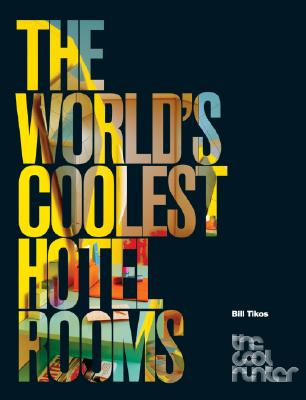 The World's Coolest Hotel Rooms By Tikos, Bill