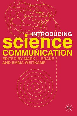 Introducing Science Communication By Brake, Mark L. (EDT)/ Weitkamp, Emma (EDT)