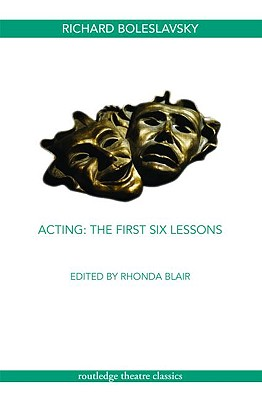 Acting: The First Six Lessons By Boleslavsky, Richard/ Blair, Rhonda (EDT)